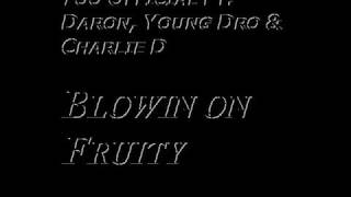 Too Official Ft.Daron, Young Dro & Charlie D - Blowin on Fruity