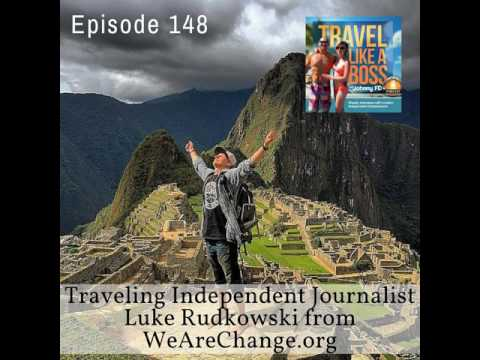 Ep 148 - Traveling Independent Journalist Luke R. from WeAreChange.org