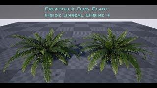 Creating a Fern Plant Inside Unreal Engine 4