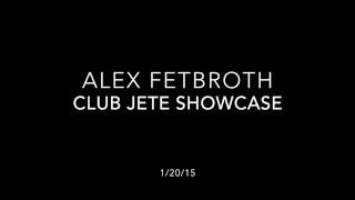 Alex Fetbroth - Club Jete Showcase 1/20/16