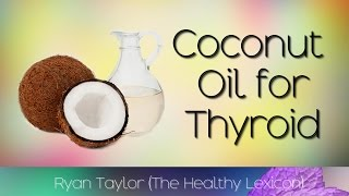 Coconut Oil: for Thyroid Problems