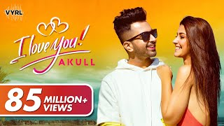 Akull - I Love You | Latest Punjabi Song 2019 | VYRLOriginals