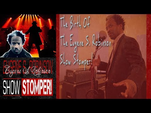 The Birth of The EugeneS Robinson Show Stomper!