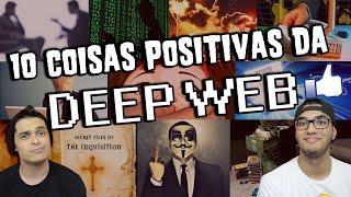 10 COISAS POSITIVAS DA DEEP WEB