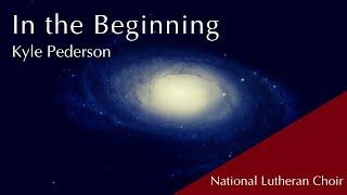 In the Beginning - Kyle Pederson | National Lutheran Choir