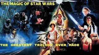 The Magic of Star Wars: The Greatest Trilogy Ever Made
