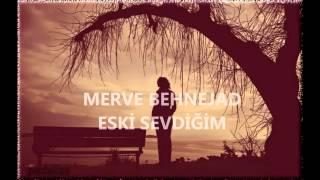 Merve Behnejad- Eski sevdiğim