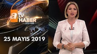 Atv Ana Haber | 25 Mayıs 2019