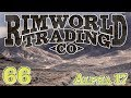 Rimworld Trading Company | Ep 66 - New Market Opportunities [Rimworld Alpha 17]