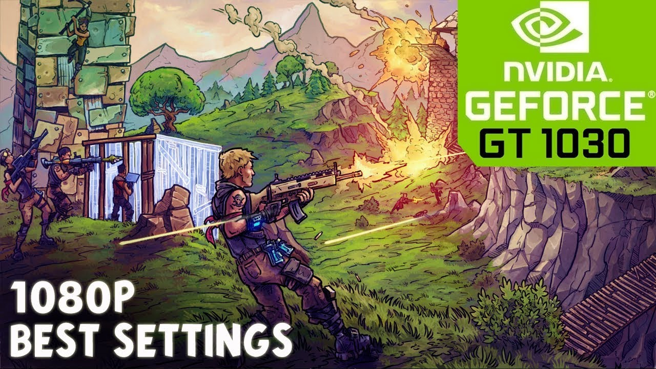 Best Settings to Play FORTNITE at 1080P on GT 1030