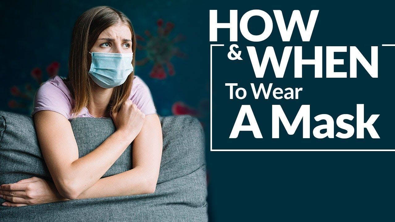 Everything About Masks: How And When To Wear A Mask