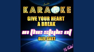 Give Your Heart a Break (In the Style of Glee Cast) (Karaoke Version)