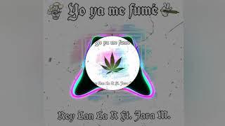 Rey Lan La R FT Jara M 02- Yo Ya Me Fume Audio Official
