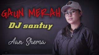 Download GAUN MERAH DJ - COVER by AAN SHEMA