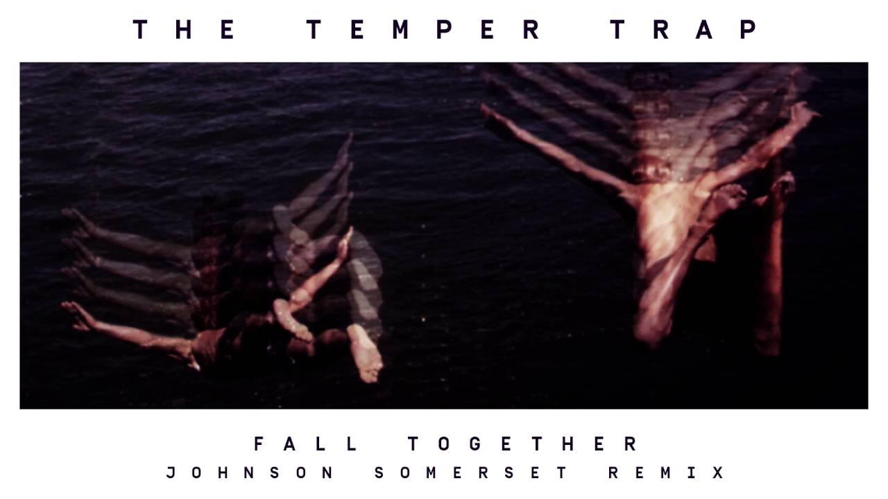 the-temper-trap-fall-together-johnson-somerset-remix-thetempertraptv