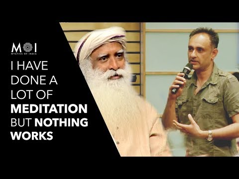 Sadhguru's Brilliant Answer on Why Meditation Doesn't Work For Many People | Mystics of India | 2018