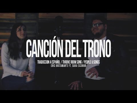 Canción Del Trono (Throne Room Song) - People & Songs - Eric Bustamante Ft. Sara Escobar