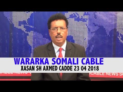 WARARKA SOMALI CABLE 23  04 2018 IYO XASAN SH AXMED CADDE