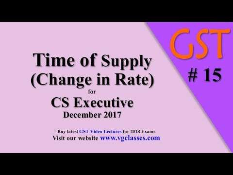 GST Time of Supply (Change in Rate) CS Executive & CS Professional by CA Vivek Goel