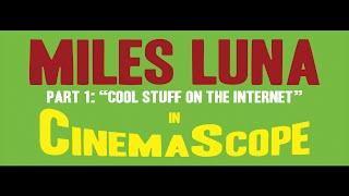 Miles Luna in CinemaScope - Part 1 - The Internet