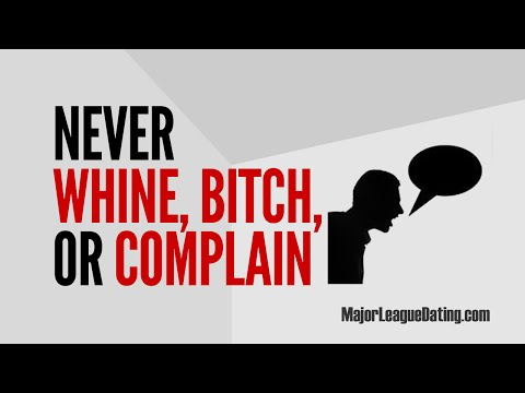 FAST DATING TIP - NEVER WHINE BITCH OR COMPLAIN - MAJORLEAGUEDATING.COM