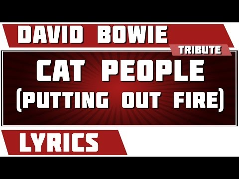 Cat People (Putting Out Fire) - David Bowie tribute - Lyrics