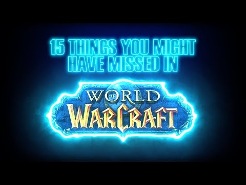 15 THINGS YOU MIGHT HAVE MISSED IN WORLD OF WARCRAFT