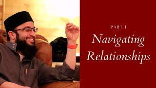 Navigating Relationships w/Mufti Wasim Khan (Part 1)