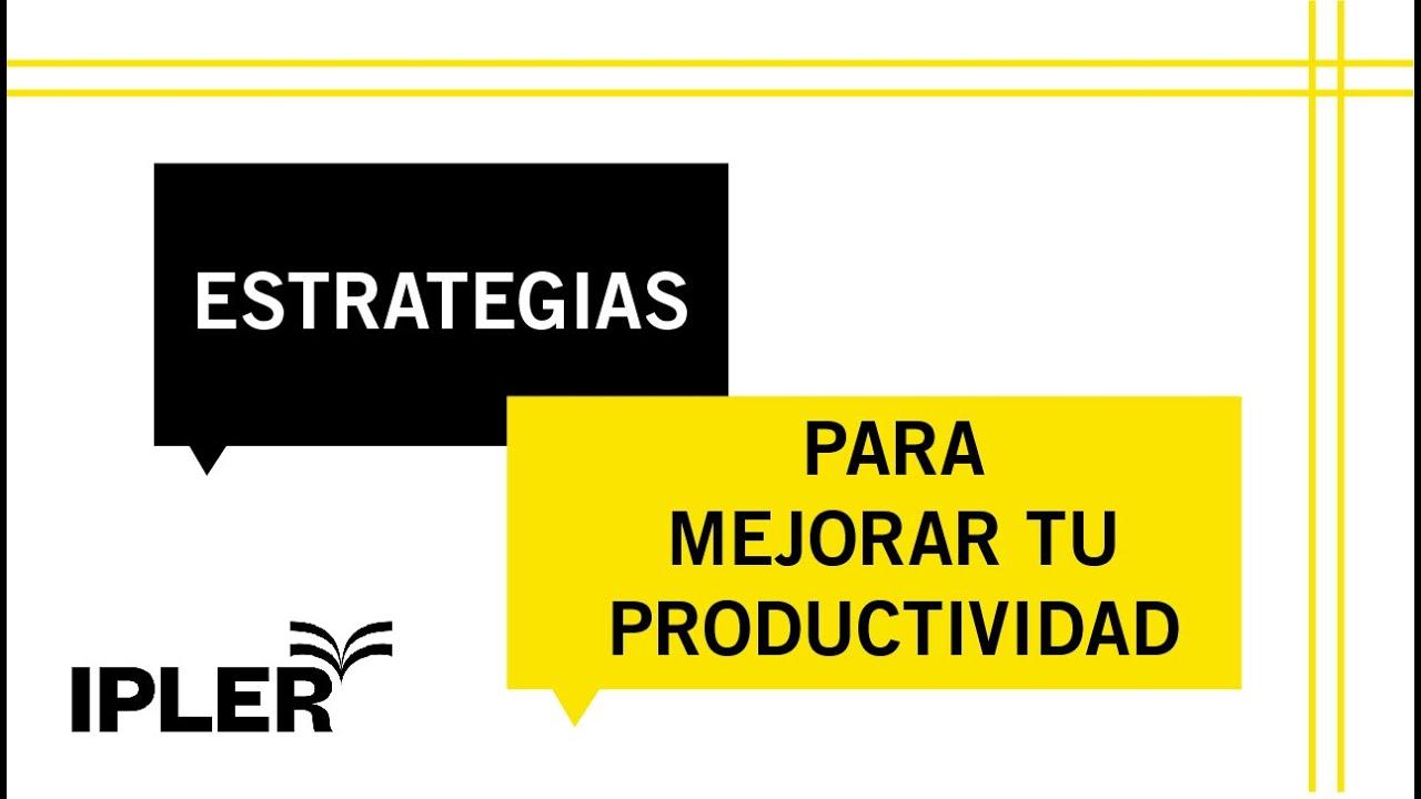 Estrategias para mejorar tu productividad