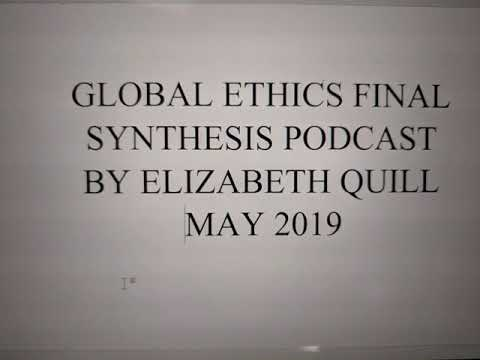 Global Ethics Final Synthesis Project    Podcast Elizabeth Quill