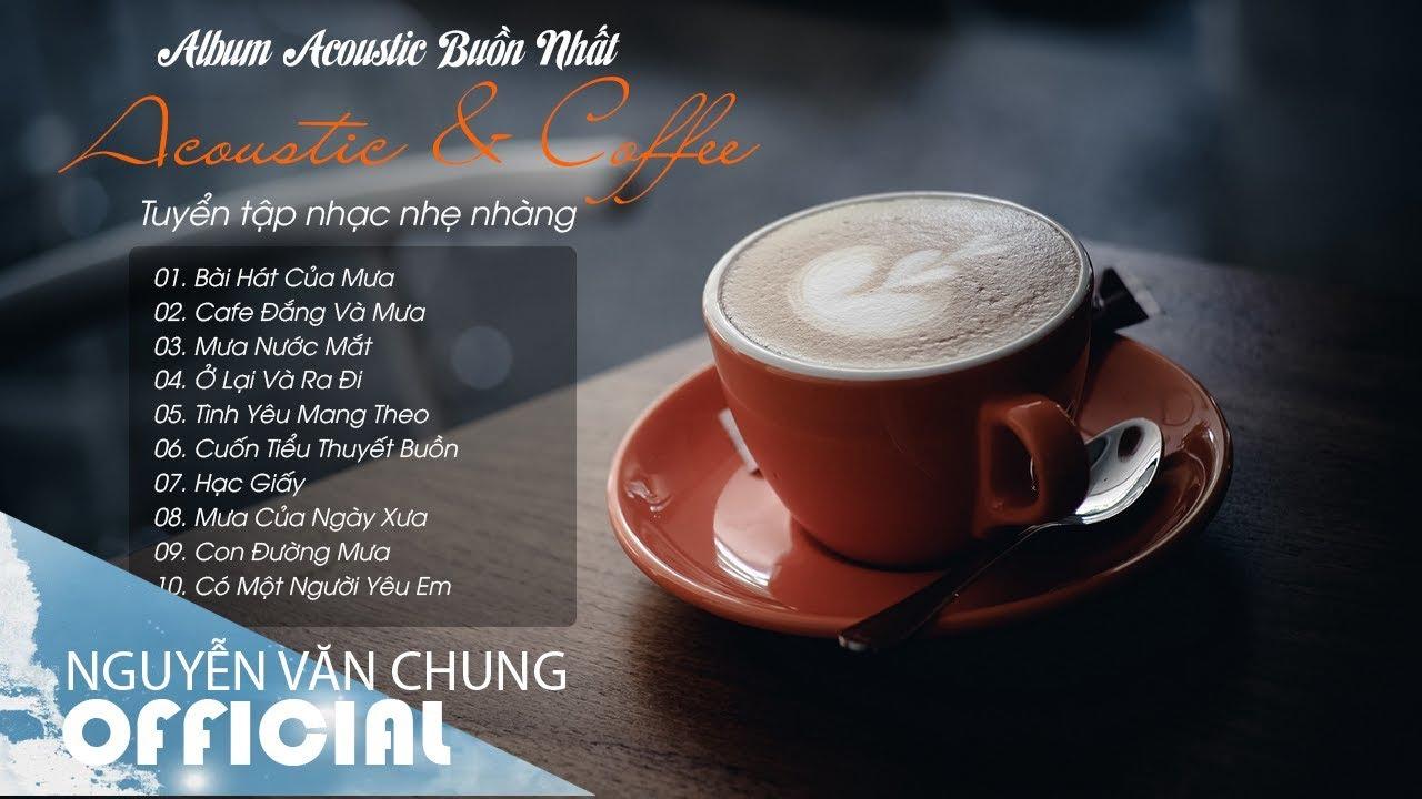 Tuyển Tập Nhạc Nhẹ Nhàng Sâu Lắng Cho Quán Cà Phê 2019 || Acoustic & Coffee Buồn Nhất 2019