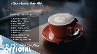 Tuyển Tập Nhạc Nhẹ Nhàng Sâu Lắng Cho Quán Cà Phê 2019    Acoustic & Coffee Buồn Nhất 2019