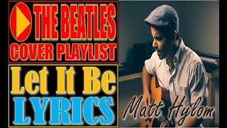 The Beatles - Let It Be Lyrics (Matt Hylom Cover)