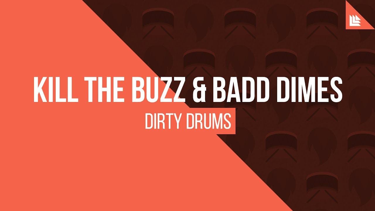 Kill The Buzz & Badd Dimes - Dirty Drums
