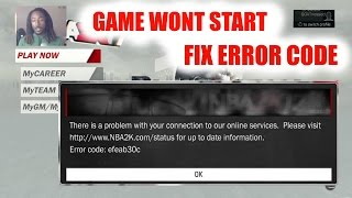 how to fix game not starting and error code efeab30c   nba 2k17
