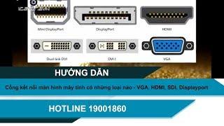Cổng kết nối màn hình máy tính có loại nào - VGA, HDMI, SDI, Displayport