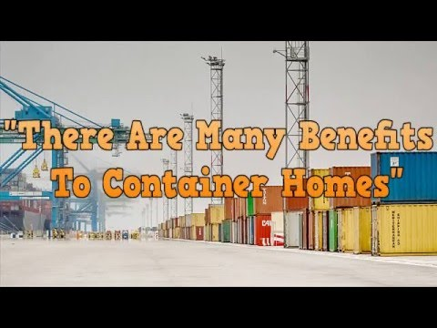 There are many benefits to container homes shipping container house youtube - Benefits of shipping container homes ...