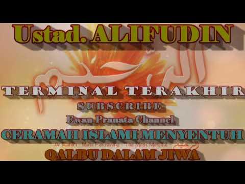Ustad.alifuddin.terminal terakhir.ceramah menyentuh hati akan kematian.nasehat kehidupan
