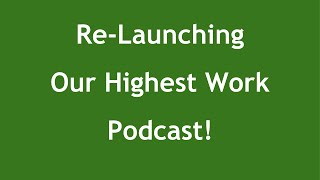 Our Highest Work - Podcast ReLaunch
