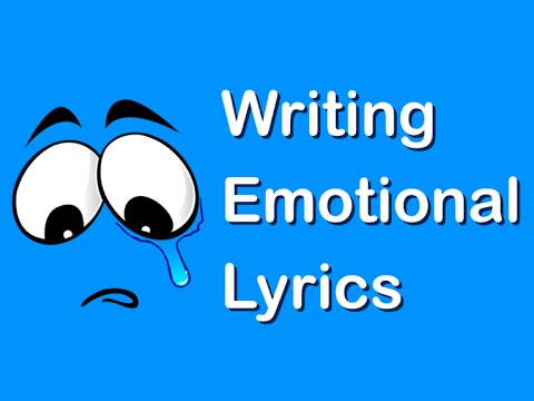 Songwriting - Writing Emotional Lyrics For Your Songs