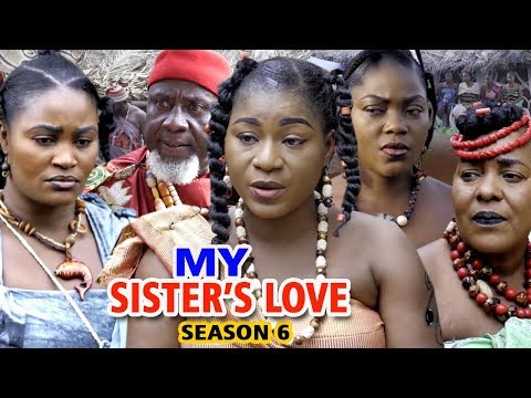 MY SISTER'S LOVE SEASON 6 - Destiny Etiko & Chizzy Alichi 2019 Latest Nigerian Movie Full HD