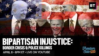 BIPARTISAN INJUSTICE: RACIST BORDER CRISIS & POLICE KILLINGS
