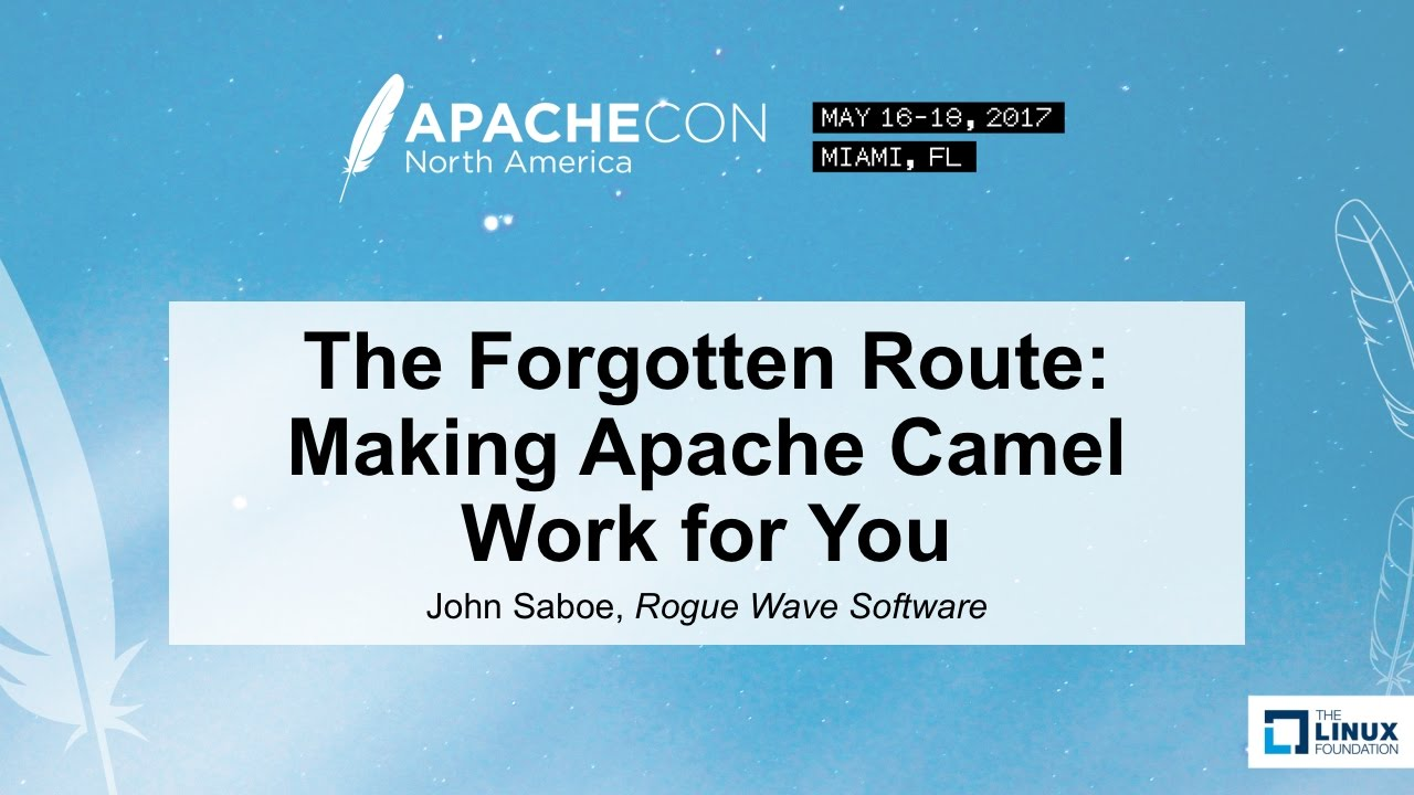 The Forgotten Route: Making Apache Camel Work for You - John Saboe, Rogue  Wave Software