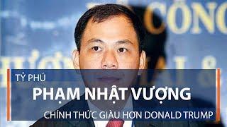Tỷ phú Phạm Nhật Vượng chính thức giàu hơn Donald Trump | VTC1