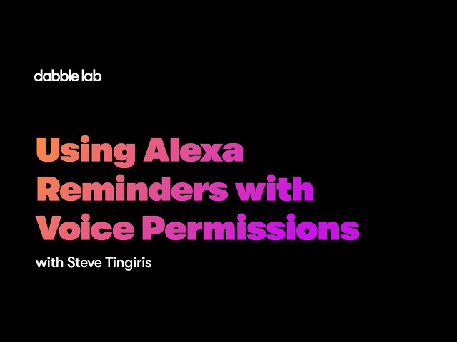 Using Alexa Reminders with Voice Permissions - Dabble Lab #236