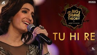Tu Hi Re - Akriti Kakar | Big Band Theory