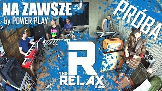 The Relax Band - Na Zawsze by Power Play (live cover) PRÓBA 2015