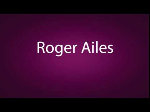 How to pronounce Roger Ailes