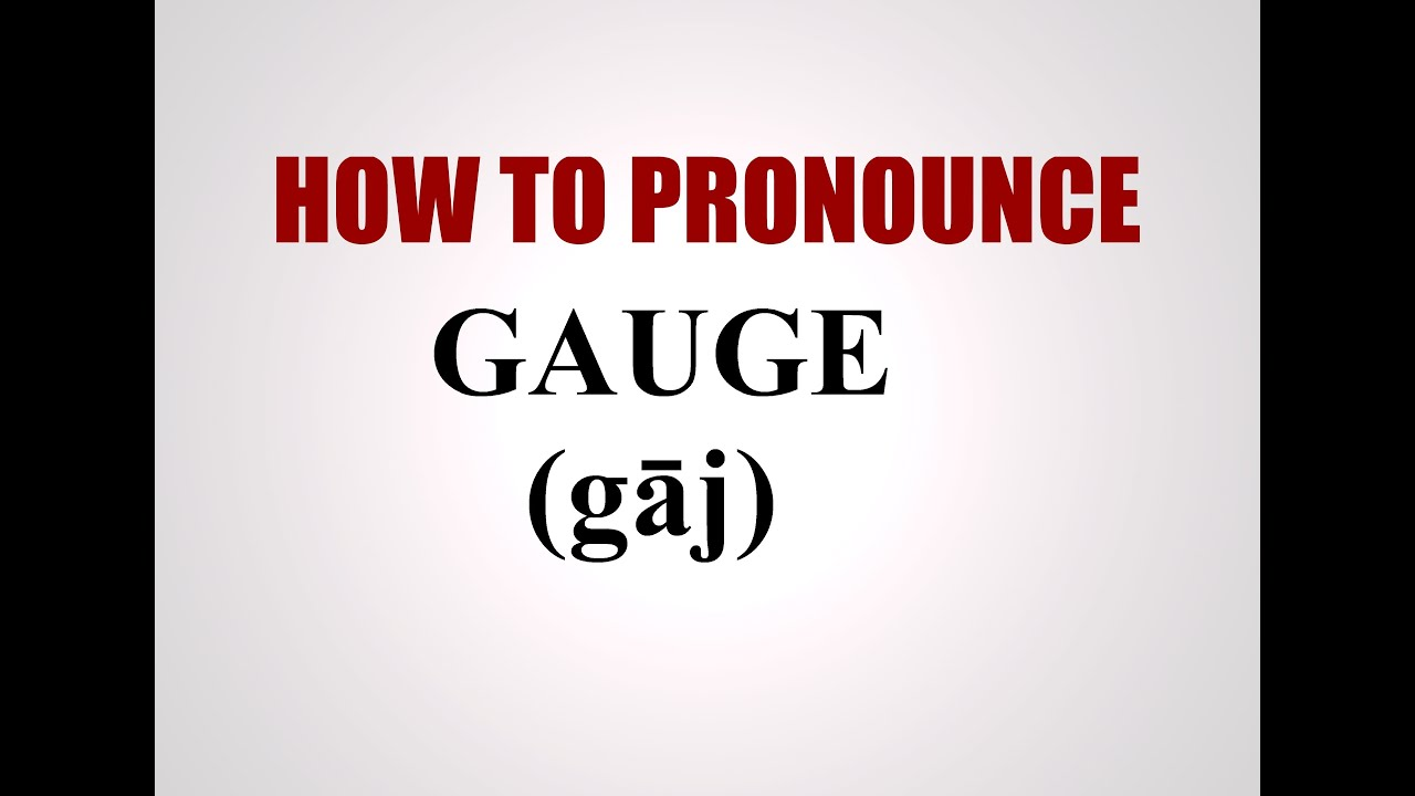 How To Pronounce Gauge