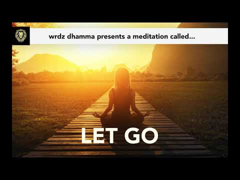 LET GO - A Visual Meditation by Wrdz Dhamma